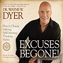 Excuses Begone!: How to Change Lifelong, Self-Defeating Thinking Habits Audiobook by Wayne W. Dyer