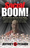 Social BOOM!: How to Master Business Social Media to Brand Yourself, Sell Yourself, Sell Your Product, Dominate Your Industry