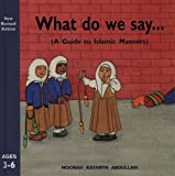 img - for What Do We Say?: A Guide to Islamic Manners book / textbook / text book