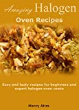 Amazing halogen oven recipes: Easy and tasty recipes for beginners and expert halogen oven cooks