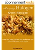 Amazing halogen oven recipes: Easy and tasty recipes for beginners and expert halogen oven cooks (English Edition)