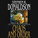 Chaos and Order: The Gap into Madness: The Gap Cycle, Book 4 (       UNABRIDGED) by Stephen R. Donaldson Narrated by Scott Brick