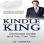 Kindle King: Dominate Kindle and You Can Too | J. J. Thomas