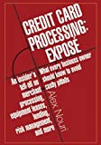 Credit Card Processing: Exposé: What every business owner should know to avoid costly pitfalls.