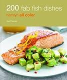 200 Fab Fish Dishes: Hamlyn All Color