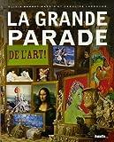 echange, troc Olivia Barbet-Massin, Caroline Larroche - La grande parade de l'art !
