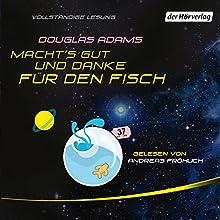 Macht's gut, und danke für den Fisch Hörbuch von Douglas Adams Gesprochen von: Andreas Fröhlich