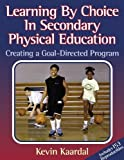 img - for Learning By Choice in Secondary PE:Creating a Goal-Directed Prgm by Kevin Kaardal (2001-02-09) book / textbook / text book