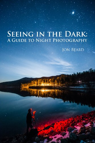 Jon Beard - Seeing in the Dark: A Guide to Night Photography