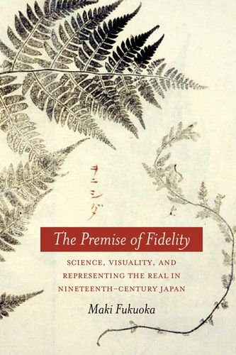 The Premise of Fidelity: Science, Visuality and Representing the Real in Nineteenth-century Japan