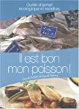 echange, troc Claude Aubert, Lionel Goumy - Il est bon mon poisson ! : Guide d'achat écologique et recettes
