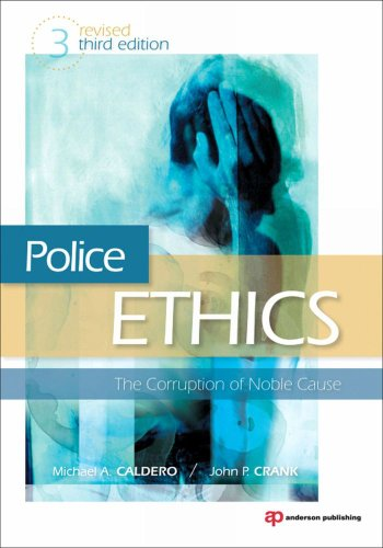 Police Ethics (Revised Printing): The Corruption of Noble Cause