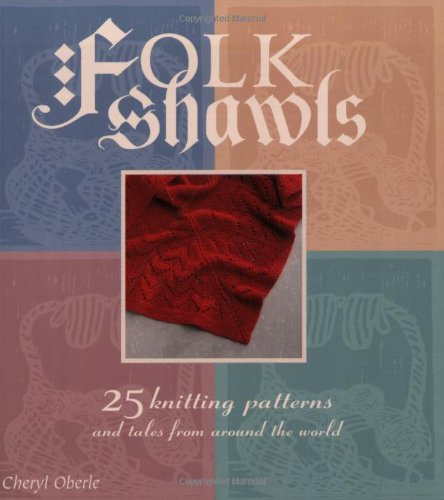 Folk Shawls: 25 knitting patterns and tales from around the world (Folk Knitting series)