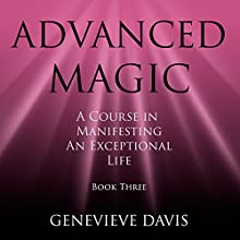 Advanced Magic: A Course in Manifesting an Exceptional Life, Book 3 (       UNABRIDGED) by Genevieve Davis Narrated by Fiona Hardingham