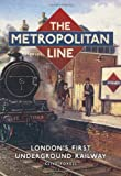 The Metropolitan Line: London's First Underground Railway Clive Foxell