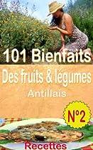 101 Bienfaits des fruits & légumes Antillais + Recettes, Volume 2 (santé mangé bougé) (French Edition)