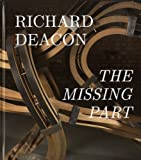 echange, troc Richard Deacon, Eric de Chassey, Julian Heynen, Phyllis Tuchman, Clarrie Wallis - Richard Deacon : The Missing Part