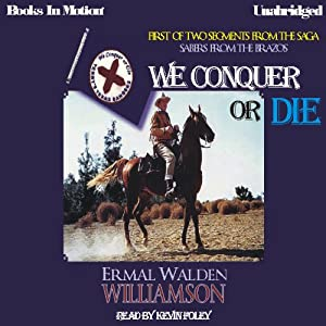 We Conquer or Die: Sabers From The Brazos, Book 1 | [Ermal Walden Williamson]