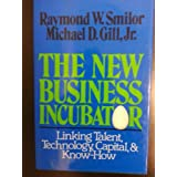 The New Business Incubator: Linking Talent, Technology, Capital and Know-How