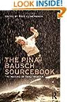 The Pina Bausch Sourcebook: The Makin...