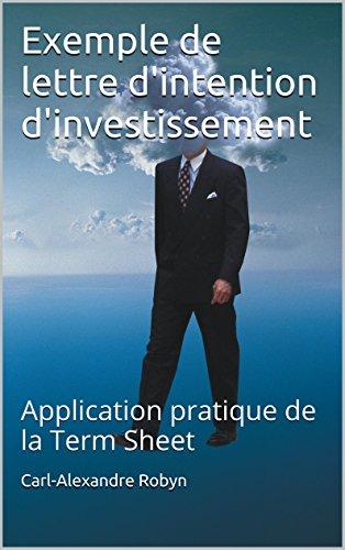 Exemple de lettre d'intention d'investissement: Application pratique de la Term Sheet (Business Angels Vade-Mecum t. 4) (French Edition) (Venture Capital Term Sheet compare prices)