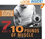 7 Weeks to 10 Pounds of Muscle: The C...