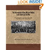 The Descendants of Hans Michael Wallick in the American Civil War: One Family's Journey Through The War of the...