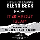 It IS About Islam: Exposing the Truth About ISIS, Al Qaeda, Iran, and the Caliphate Hörbuch von Glenn Beck Gesprochen von: Jeremy Lowell, Glenn Beck - introduction