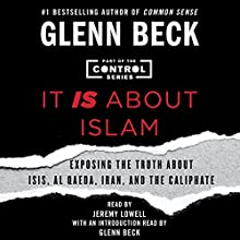 It IS About Islam: Exposing the Truth About ISIS, Al Qaeda, Iran, and the Caliphate (       UNABRIDGED) by Glenn Beck, Glenn Beck - introduction Narrated by Jeremy Lowell