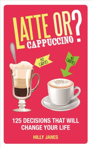 Latte or Cappuccino?: 125 Decisions That Will Change Your Life PDF