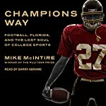 Champions Way: Football, Florida, and the Lost Soul of College Sports | Mike McIntire