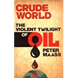 Crude World: The Violent Twilight of Oilby Peter Maass