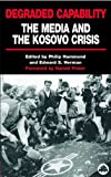 Degraded Capability: The Media and the Kosovo Crisis (074531631X) by Hammond, Philip