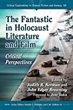 The Fantastic in Holocaust Literature and Film: Critical Perspectives (Critical Explorations in Science Fiction and Fantasy)