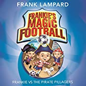 Frankie vs the Pirate Pillagers: Frankie's Magic Football, Book 1 | Frank Lampard