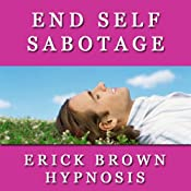 End Self Sabotage: Hypnosis, NLP, and Guided Meditation Techniques | [Erick Brown]