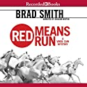 Red Means Run Audiobook by Brad Smith Narrated by Graham Winton