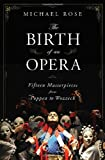 The Birth of an Opera: Fifteen Masterpieces from Poppea to Wozzeck (0393060438) by Rose, Michael