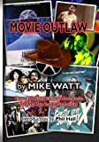 Movie Outlaw (Vol. 1): Film Historys Rarities, Oddities, Grotesqueries, and Other Things That May Have Escaped Your Attention. (Volume 1)