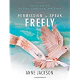 Permission to Speak Freely: Essays and Art on Fear, Confession, and Graceby Anne Jackson