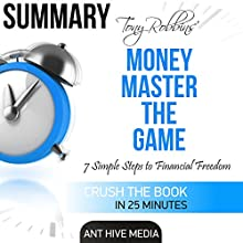 Summary: Tony Robbins' Money Master the Game: 7 Simple Steps to Financial Freedom Audiobook by  Ant Hive Media Narrated by Commodore James