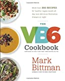 The VB6 Cookbook: 150 Recipes to Help You Eat Vegan Before 6:00 (0385344821) by Bittman, Mark