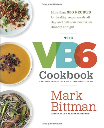 The Vb6 Cookbook: More Than 350 Recipes For Healthy Vegan Meals All Day And Delicious Flexitarian Dinners At Night front-1057746