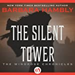 The Silent Tower: The Windrose Chronicles (       UNABRIDGED) by Barbara Hambly Narrated by Nicole Poole