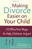 img - for Making Divorce Easier on Your Child: 50 Effective Ways to Help Children Adjust book / textbook / text book