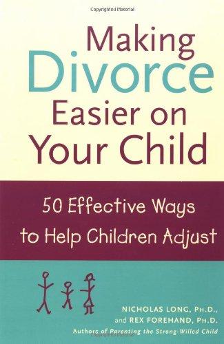 Making Divorce Easier on Your Child: 50 Effective Ways to Help Children Adjust
