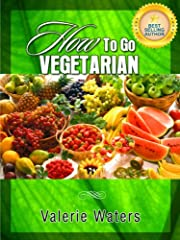 Guide To Vegetarianism: How To Go Vegetarian