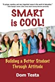 Dom Testa Smart Is Cool: Building a Better Student Through Attitude