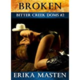 Broken: Bitter Creek Doms #2by Erika Masten