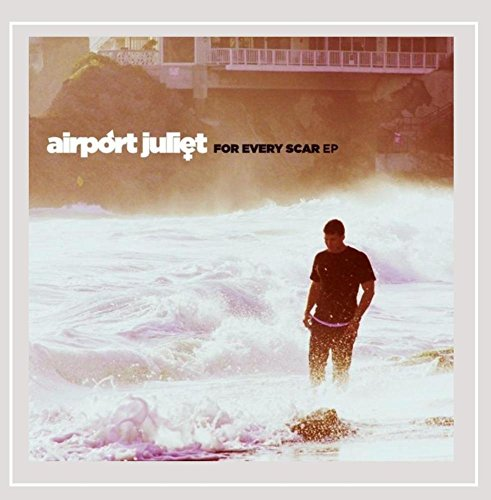 Airport Juliet - For Every Scar - EP